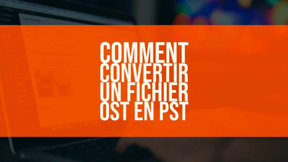 Comment convertir fichier OST en PST