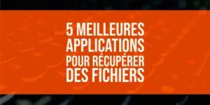 Les 5 meilleures applications pour récupérer des fichiers