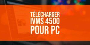 Télécharger iVMS 4500 pour PC [Windows et Mac]