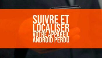 Suivre et localiser votre appareil Android perdu