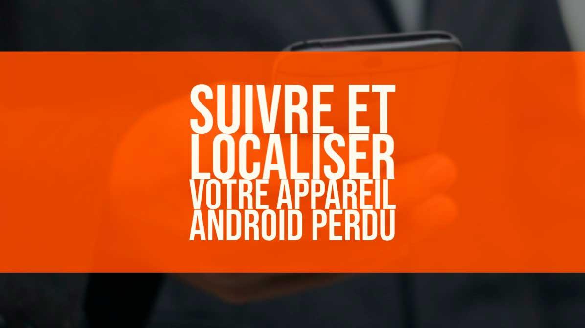 Suivre et localiser Android perdu